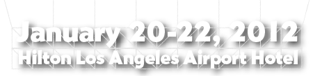 January 20-22, 2012, Hilton Los Angeles Airport Hotel